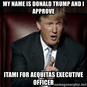Donald Trump - My name is Donald trump and I approve Itami for AEQUITAS executive officer