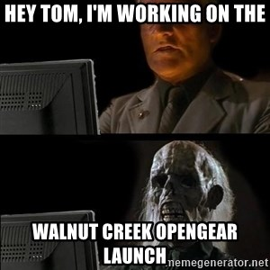 Waiting For - Hey Tom, I'm working on the Walnut Creek opengear launch