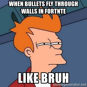 Futurama Fry - WHEN BULLETS FLY THROUGH WALLS IN FORTNTE  LIKE BRUH
