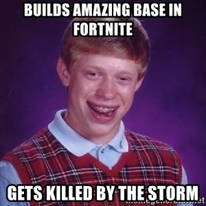 Bad Luck Brian - Builds amazing base in fortnite gets killed by the storm