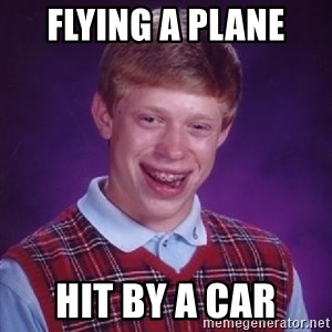 Bad Luck Brian - flying a plane  hit by a car