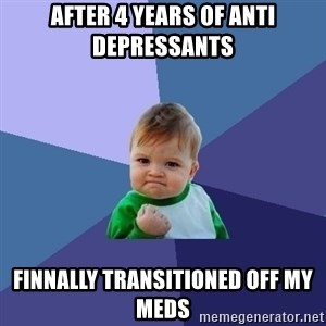 Success Kid - After 4 years of anti depressants Finnally transitioned off my meds