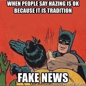 batman slap robin - When people say hazing is ok because it is tradition fake news