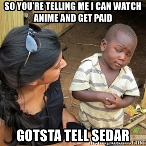 you mean to tell me black kid - So you're telling me I can watch anime and get paid Gotsta tell sedar