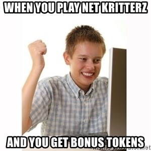 Computer kid - When you play net kritterz and you get bonus tokens
