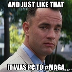 forrest gump - And just like that It was PC to #MAGA