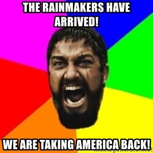sparta - The Rainmakers Have Arrived! We are taking America Back!