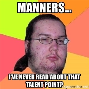 Gordo Nerd - Manners... I've never read about that talent point?