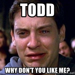 spiderman cry - Todd Why don't you like me?