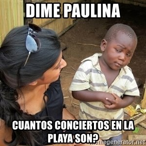 you mean to tell me black kid - Dime paulina Cuantos conciertos en la playa son?
