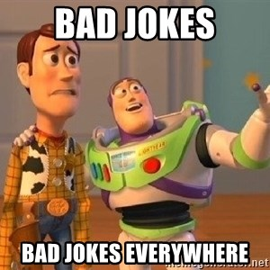 Consequences Toy Story - Bad jokes Bad jokes everywhere