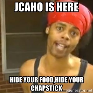 Hide Yo Kids - Jcaho is here Hide your food,Hide your chapstick