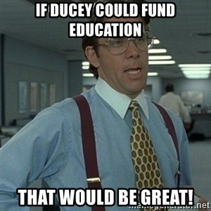 Office Space Boss - If Ducey could fund education That would be great!