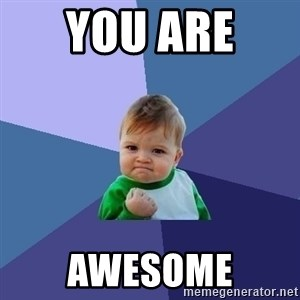Success Kid - You are  awesome