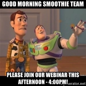 Buzz lightyear meme fixd - Good Morning Smoothie Team Please Join Our Webinar This Afternoon - 4:00pm!