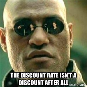 What If I Told You - The discount rate isn't a discount after all