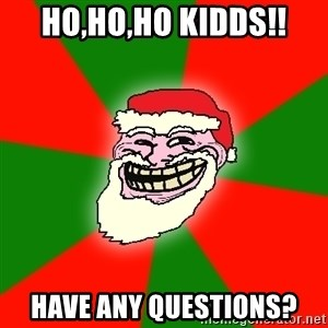 Santa Claus Troll Face - HO,HO,HO KIDDS!! HAVE ANY QUESTIONS?