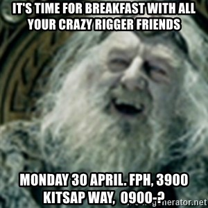 you have no power here - It's time for breakfast with all your crazy rigger friends Monday 30 April. FPH, 3900 Kitsap Way,  0900-?