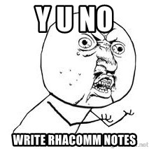 Y U SO - Y U NO  WRITE RHACOMM NOTES