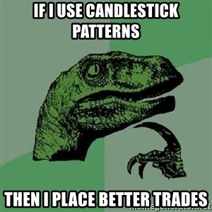 Philosoraptor - If I Use Candlestick Patterns Then I Place Better Trades