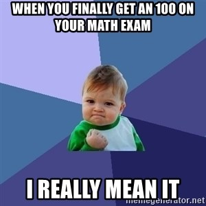 Success Kid - when you finally get an 100 on your math exam i really mean it