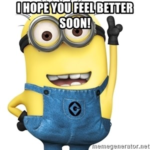Despicable Me Minion - I hope you feel better soon!