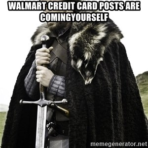 Brace Yourselves.  John is turning 21. - Walmart credit card posts are comingYOURSELF