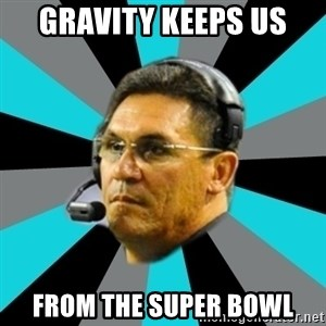 Stoic Ron - GRAVITY KEEPS US FROM THE SUPER BOWL