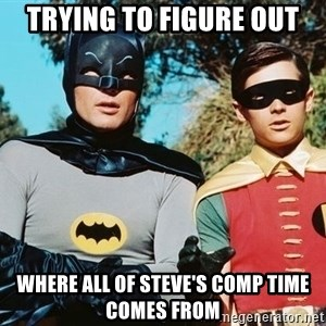 Batman meme - Trying to figure out Where all of Steve's comp time comes from