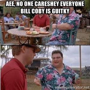 See? Nobody Cares - Aee, no one caresHey everyone Bill Coby Is Guitky