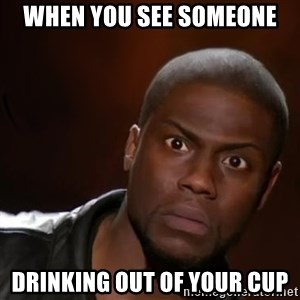 kevin hart nigga - when you see someone drinking out of your cup