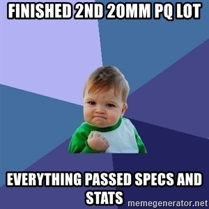 Success Kid - Finished 2nd 20mm PQ Lot Everything passed specs and stats