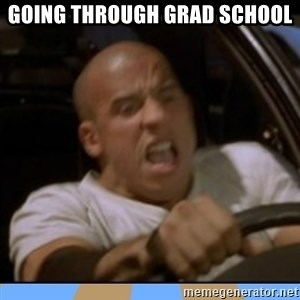 fast and furious - Going through grad school