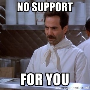 soup nazi - NO SUPPORT FOR YOU