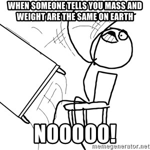 Desk Flip Rage Guy - when someone tells you mass and weight are the same on Earth nooooo!
