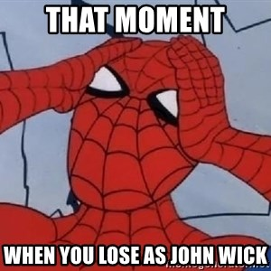 Spider Man - That moment  when you lose as John Wick