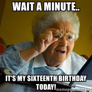 Internet Grandma Surprise - Wait a minute.. It's my sixteenth birthday today!
