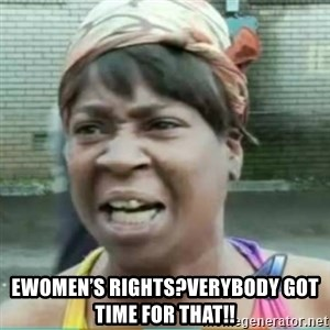 Sweet Brown Meme - EWomen's rights?verybody got time for that!!