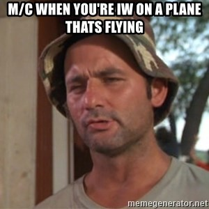 So I got that going on for me, which is nice - M/C when you're IW on a plane thats flying
