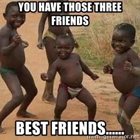 african children dancing - you have those three friends best friends......