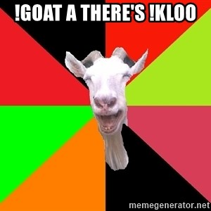 Goats - !goat a There's !kLoo