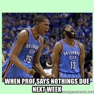 durant harden - when prof says nothings due next week