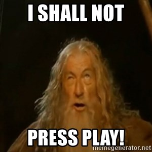 Gandalf You Shall Not Pass - i shall not press play!