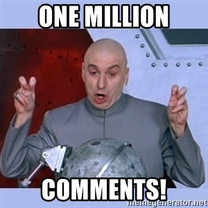 Dr Evil meme - One Million Comments!
