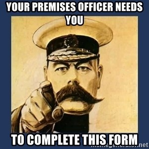 your country needs you - Your premises officer needs you to complete this form