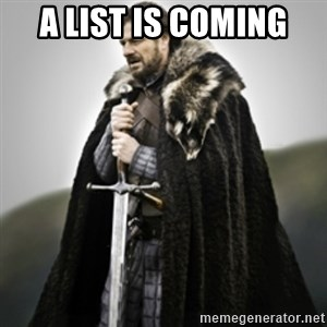 Brace yourselves. - A list is coming