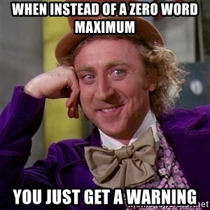 Willy Wonka - When instead of a zero word maximum  you just get a warning