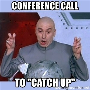 """Dr Evil meme - conference call to """"catch up"""""""