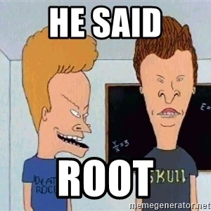Beavis and butthead - He said Root
