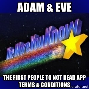 The more you know - Adam & Eve The First People to not read App terms & conditions